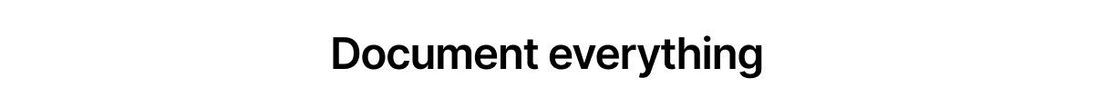 A screenshot of the words 'document everything.'