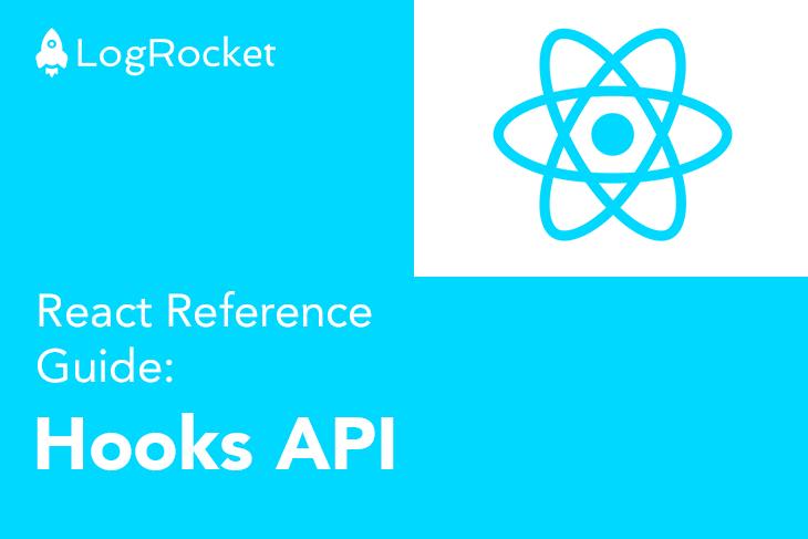 LogRocket React Reference Guide: Hooks API