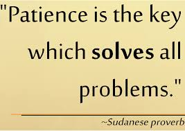 "image with ""Patience is the key which solves all problems"" quote on it"