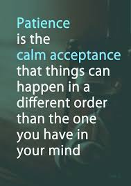 "Image with words ""Patience is the cal acceptance that things can happen in a different order than the one you have in your mind"""