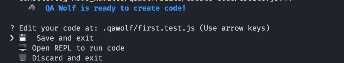 """Terminal with words """"QA wolf is ready to create code! Edit your code at .qawolf//first.test.js: Save and Exit, Open REPL to run code, discard and exit"""