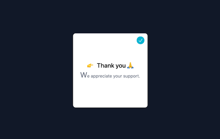 """Screenshot of same Tailwind app with the """"W"""" in """"We appreciate your support"""" appearing larger than the other letters."""